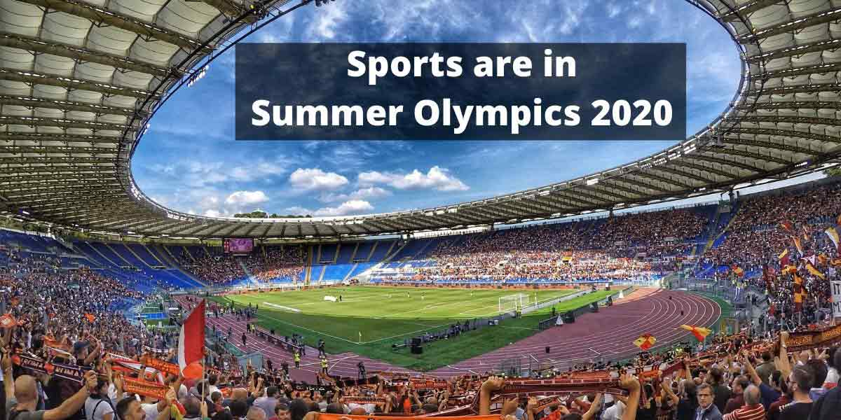 Sports are in Summer Olympics 2020